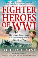 Fighter Heroes of WWI  The untold story of the brave and daring pioneer airmen of the Great War  Text Only  PDF