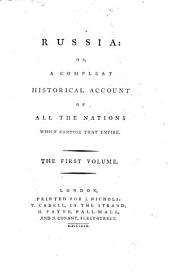 Russia: Or, A Compleat Historical Account of All the Nations which Compose that Empire, Volume 1