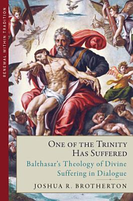 One of the Trinity Has Suffered  Balthasar   s Theology of Divine Suffering in Dialogue