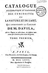 Catalogue systématique et raisonné des curiosités de la nature et de l'art, qui composent le cabinet de M. Davila... (Par P. F. Davila avec la collab. de Romé de l'Isle)