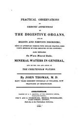 Practical Observations on Chronic Affections of the Digestive Organs and on Bilious and Nervous Disorders... Also Remarks on Warm Mineral Baths, Mineral Waters in General, and on the Use and Abuse of the Cheltenham Waters