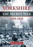 Yorkshire 1939 1945 The Secret War Book PDF