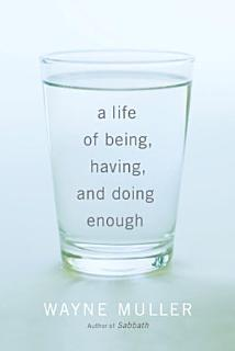 A Life of Being  Having  and Doing Enough Book