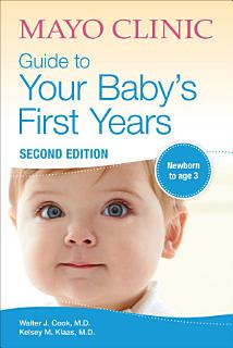 Mayo Clinic Guide to Your Baby s First Years Book