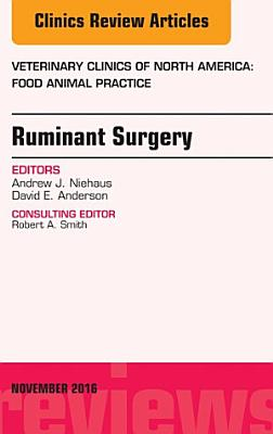 Ruminant Surgery, An Issue of Veterinary Clinics of North America: Food Animal Practice, E-Book