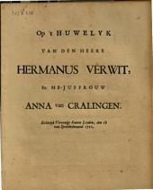 Op't huwelyk van den heere Hermanus Verwit, en me-juffrouw Anna van Cralingen