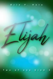 Elijah: Two of one kind -, Teil 2