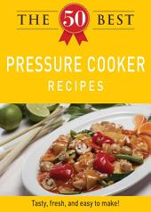 The 50 Best Pressure Cooker Recipes: Tasty, fresh, and easy to make!
