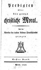 Predigten über die ganze christliche Moral: Aus den Werken der besten Redner Deutschlands gezogen, Band 1