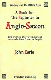 A book for the beginner in Anglo-Saxon: comprising a short grammar and some selections from the Gospels