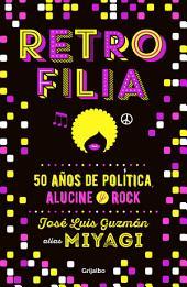 Retrofilia: 50 años de política, alucine y rock