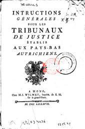Instructions générales pour les tribunaux de justice établis aux Pays-Bas autrichiens