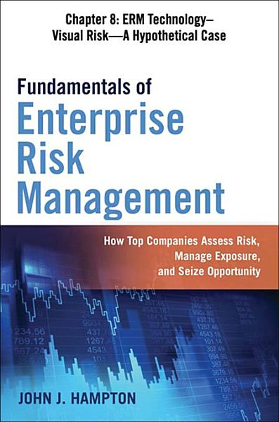 Fundamentals Of Enterprise Risk Management Chapter 8 Erm Technology Visual Risk A Hypothetical Case