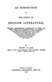 An Introduction to the Study of English Literature;: Comprising Representative Masterpieces in Poetry and Prose, Marking the Successive Stages of Its Growth, and a Methodical Exposition of the Governing Principles and General Forms, Both of the Language and Literature; with Copious Notes on the Selections - Glossary, and Chronology, Designed for Systematic Study