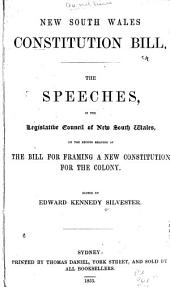 New South Wales Constitution Bill: The Speeches, in the Legtislative Council of New South Wales, on the Second Reading of the Bill for Framing a New Constitution for the Colony