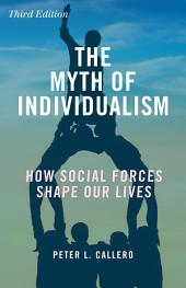 The Myth of Individualism: How Social Forces Shape Our Lives, Edition 3