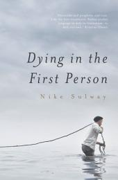 Dying in the First Person: A Novel
