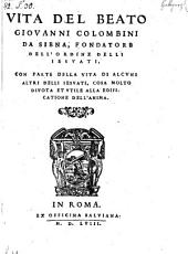 Vita del beato Giovanni Colombini da Siena, fondatore dell' ordine delli Jesuati con parte della vita di alcuni altri delli Jesuati