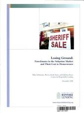 Losing Ground: Foreclosures in the Subprime Market & Their Cost to Homeowners