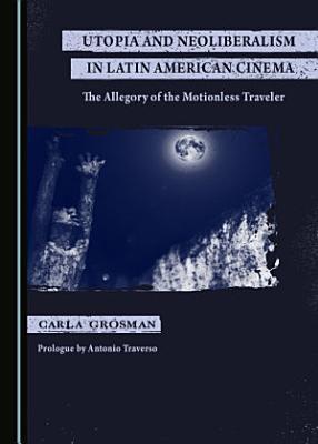 Utopia and Neoliberalism in Latin American Cinema