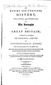 An Entire and Complete History, Political and Personal, of the Boroughs of Great Britain;: To which is Prefixed, an Original Sketch of Constitutional Rights, from the Earliest Period Until the Present Time ... In Two Volumes Octavo, Volume 1