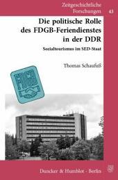 Die politische Rolle des FDGB-Feriendienstes in der DDR: Sozialtourismus im SED-Staat