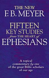 Fifteen Key Studies from the Heart of Ephesians: A Topical Commentary by One of the Great Bibles Scholars of Our Age