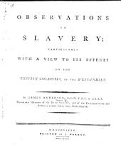 Observations on Slavery: Particularly with a View to Its Effects on the British Colonies, in the West-Indies