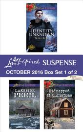 Harlequin Love Inspired Suspense October 2016 - Box Set 1 of 2: Identity Unknown\Lakeside Peril\Kidnapped at Christmas