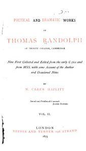Poetical and Dramatic Works of Thomas Randolph: Plays: Hey for honesty. Poems. Oratio praevaricatoria
