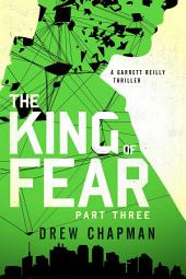 The King of Fear: Part Three: A Garrett Reilly Thriller