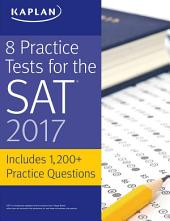 8 Practice Tests for the SAT 2017: 1,200+ SAT Practice Questions