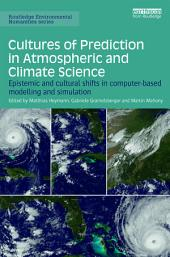 Cultures of Prediction in Atmospheric and Climate Science: Epistemic and Cultural Shifts in Computer-based Modelling and Simulation