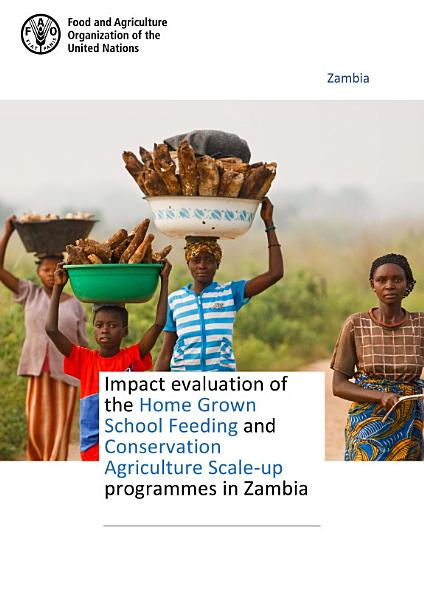 Download Impact evaluation of the Home Grown School Feeding and Conservation Agriculture Scale up programmes in Zambia Book