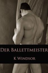 Der Ballettmeister: Eine erotische Gay Fantasie