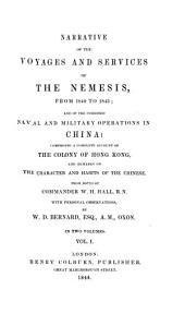 Narrative of the Voyages and Services of the Nemesis, from 1840 to 1843: And of the Combined Naval and Military Operations in China: Comprising a Complete Account of the Colony of Hong-Kong, and Remarks on the Character and Habits of the Chinese, Volume 1