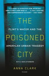 The Poisoned City: Flint's Water and the American Urban Tragedy