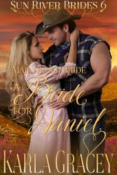 Mail Order Bride - A Bride for Daniel: Sweet Clean Historical Western Mail Order Bride inspirational Romance