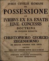 Iuris civilis Romani de possessione et iuribus ex ea enatis sive concessis doctrina in ordinem redacta