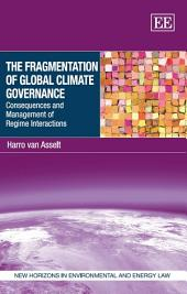 The Fragmentation of Global Climate Governance: Consequences and Management of Regime Interactions