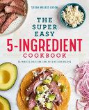 The Super Easy 5 Ingredient Cookbook