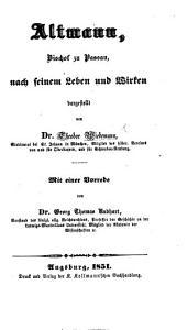 Altmann, Bischof zu Passau, nach seinem Leben und Wirken dargestellt von Dr. L. W. Mit einer Vorrede von Dr. G. T. Rudhart