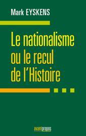 Le nationalisme ou le recul de l'Histoire : Essai politique