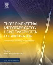 Three-Dimensional Microfabrication Using Two-Photon Polymerization: Fundamentals, Technology, and Applications