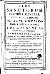 Flos sanctorum: historia general de la vida y hechos de Jesu-Christo ... y de los santos de que reza y haze fiesta la Iglesia Catholica ...