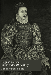 English Seamen in the Sixteenth Century: Lectures Delivered at Oxford, Easter Terms, 1893-4