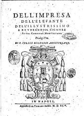 Dell'impresa dell'elefante dell'illustrissimo reuerendiss. signore il sig. cardinal Mont'Elparo. dialogi tre di F. Felice Milensio agostiniano