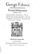 Georgii Fabricii Chemnicensis Rerum Misnicarum Libri VII: Electorvm saxoniae Lib. I. Marchionvm Misnensivm Lib. I. Annalivm Vrbis Misniae Lib. III. Sifridi Misnensis Presbyteri Epitomes Lib. II.