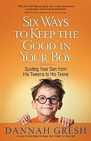 Six Ways to Keep the  Good  in Your Boy PDF