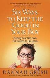 Six Ways To Keep The Good In Your Boy Book PDF